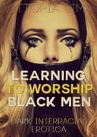 Learning to Worship Black Men ebook by Vittoria Lima