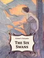 The Six Swans ebook by Grimm's Fairytales