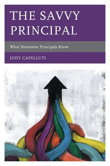 The Savvy Principal - What Streetwise Principals Know ebook by Jody Capelluti