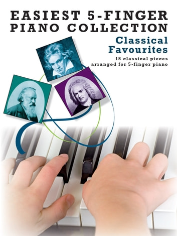 Easiest 5-Finger Piano: Classical Favourites ebook by Wise Publications