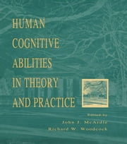 Human Cognitive Abilities in Theory and Practice ebook by John J. McArdle,Richard W. Woodcock
