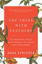 The Thing with Feathers ebook by Noah Strycker