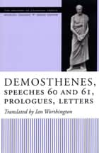 Demosthenes, Speeches 60 and 61, Prologues, Letters ebook by Ian Worthington