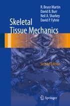 Skeletal Tissue Mechanics ebook by R. Bruce Martin,David B. Burr,Neil A. Sharkey,David P. Fyhrie