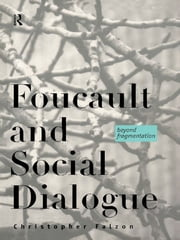Foucault and Social Dialogue - Beyond Fragmentation ebook by Chris Falzon