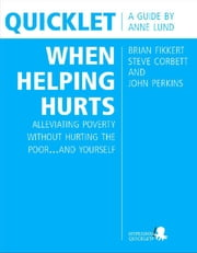 Quicklet on Brian Fikkert, Steve Corbett and John Perkins's When Helping Hurts: Alleviating Poverty Without Hurting the Poor...and Yourself ebook by Anne  Lund