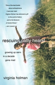 Rescuing Patty Hearst - Memories From a Decade Gone Mad ebook by Virginia Holman