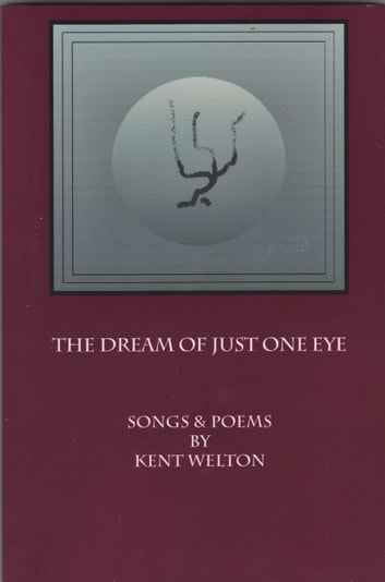 The Dream Of Just One Eye - Songs & Poems By Kent welton ebook by Kent Welton