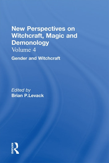 Gender and Witchcraft - New Perspectives on Witchcraft, Magic, and Demonology ebook by