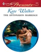 The Antonakos Marriage ebook by Kate Walker