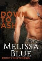 Down To Ash - #dirtysexygeeks, #2 ebook by Melissa Blue