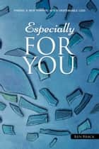 Especially For You - Finding a New Purpose after Catastrophic Loss ebook by Ken Brack