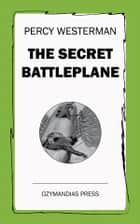 The Secret Battleplane ebook by Percy Westerman