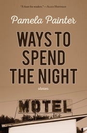 Ways to Spend the Night ebook by Pamela Painter