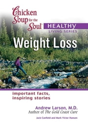 Chicken Soup for the Soul Healthy Living Series: Weight Loss - Important Facts, Inspiring Stories ebook by Jack Canfield,Mark Victor Hansen