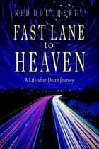 Fast Lane to Heaven - A Life-After-Death Journey ebook by Ned Dougherty