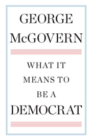 What It Means to Be a Democrat ebook by George McGovern