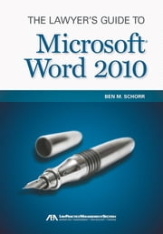 The Lawyer's Guide to Microsoft Word 2010 ebook by Ben M. Schorr