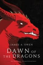 Dawn of the Dragons - Here, There Be Dragons; The Search for the Red Dragon ebook by James A. Owen