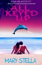 All Keyed Up ebook by Mary Stella