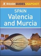 Rough Guides Snapshot Spain: Valencia and Murcia ebook by Rough Guides