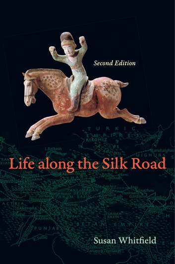 Life along the Silk Road - Second Edition ebook by Susan Whitfield