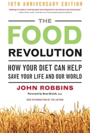 The Food Revolution - How Your Diet Can Help Save Your Life and Our World ebook by Robbins, John,Ornish, Dean
