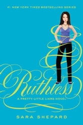 Pretty Little Liars #10: Ruthless ebook by Sara Shepard