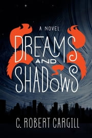 Dreams and Shadows - A Novel ebook by C. Robert Cargill