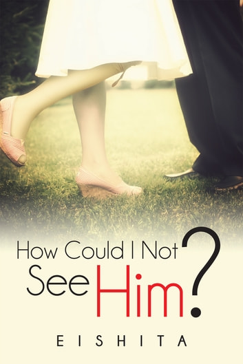 How Could I Not See Him? ebook by Eishita