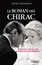 Le roman des Chirac ebook by Michel Feltin-palas