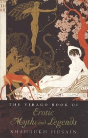 The Virago Book Of Erotic Myths And Legends ebook by Shahrukh Husain
