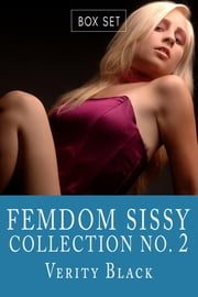 Femdom Sissy Collection Number 2 - (Forced Feminization Boxed Set) 電子書 by Verity Black