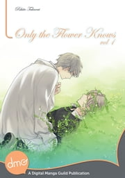 Only the Flower Knows Vol. 1 ebook by Rihito Takarai