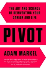 Pivot - The Art and Science of Reinventing Your Career and Life ebook by Adam Markel