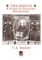 THE JESUITS ebook by F. A. Ridley