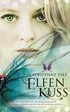 Elfenkuss ebook by Aprilynne  Pike,Anne Brauner