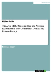 The Arise of the National Idea and National Extremism in Post-Communist Central and Eastern Europe ebook by Philipp Schär