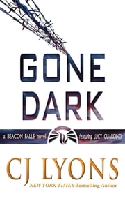 Gone Dark - a Beacon Falls Thriller featuring Lucy Guardino ebook by CJ Lyons