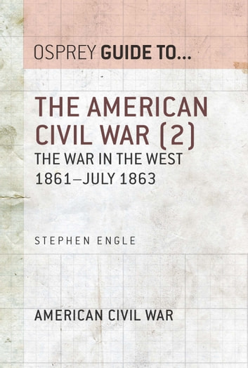 The American Civil War (2) - The war in the West 1861–July 1863 ebook by Stephen Engle