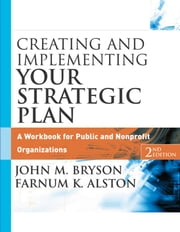 Creating and Implementing Your Strategic Plan - A Workbook for Public and Nonprofit Organizations ebook by John M. Bryson,Farnum K. Alston