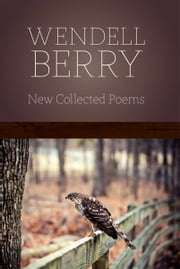 New Collected Poems ebook by Wendell Berry