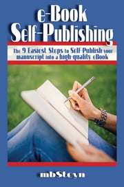 eBook Self-Publishing - 9 Easy Steps From Manuscript to eBook ebook by mbSteyn
