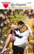 With All Josie's Heart (Mills & Boon Love Inspired) ebook by Crystal Stovall