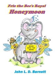 Friz the Bee's Royal Honeymoon ebook by John L. D. Barnett