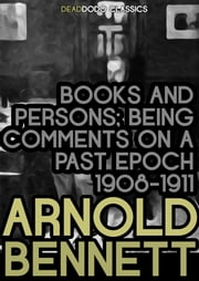 Books and Persons - Being Comments on a Past Epoch (1908-1911) ebook by Arnold Bennett