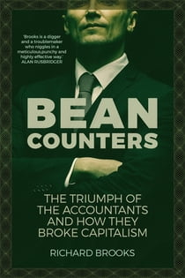 Bean Counters - The Triumph of the Accountants and How They Broke Capitalism ebook by Richard Brooks