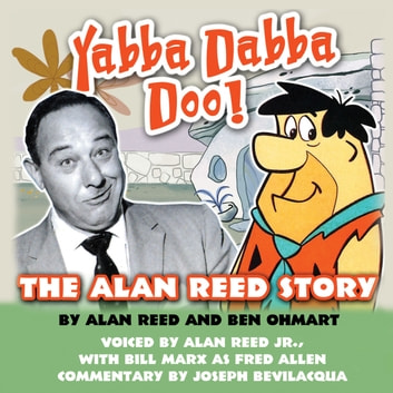 Yabba Dabba Doo! - The Alan Reed Story audiobook by Alan Reed,Ben Ohmart,Joe Bevilacqua