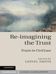 Re-imagining the Trust - Trusts in Civil Law ebook by Lionel Smith