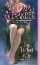The Perfect Wife ebook by Victoria Alexander